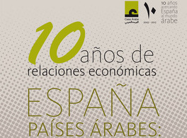 10 years of economic relations between Spain and the Arab countries: taking stock and looking to the future