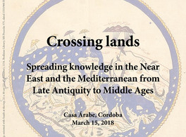 Crossing Lands: Spreading knowledge in the Near East and the Mediterranean from Late Antiquity to Middle Ages