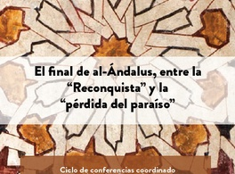 "The end of Al-Andalus: from the ""Reconquista"" to ""paradise lost"""